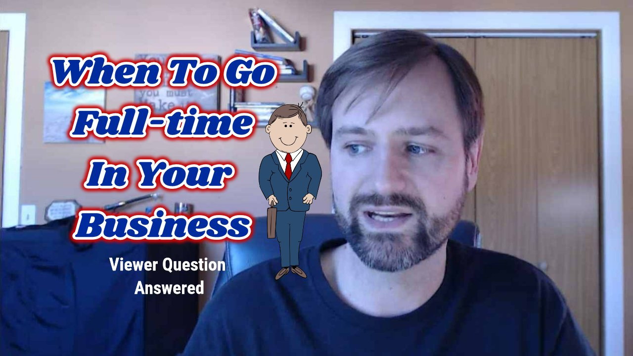 How Do You Know When To Go Full Time In Your Business (Viewer Question Answered)