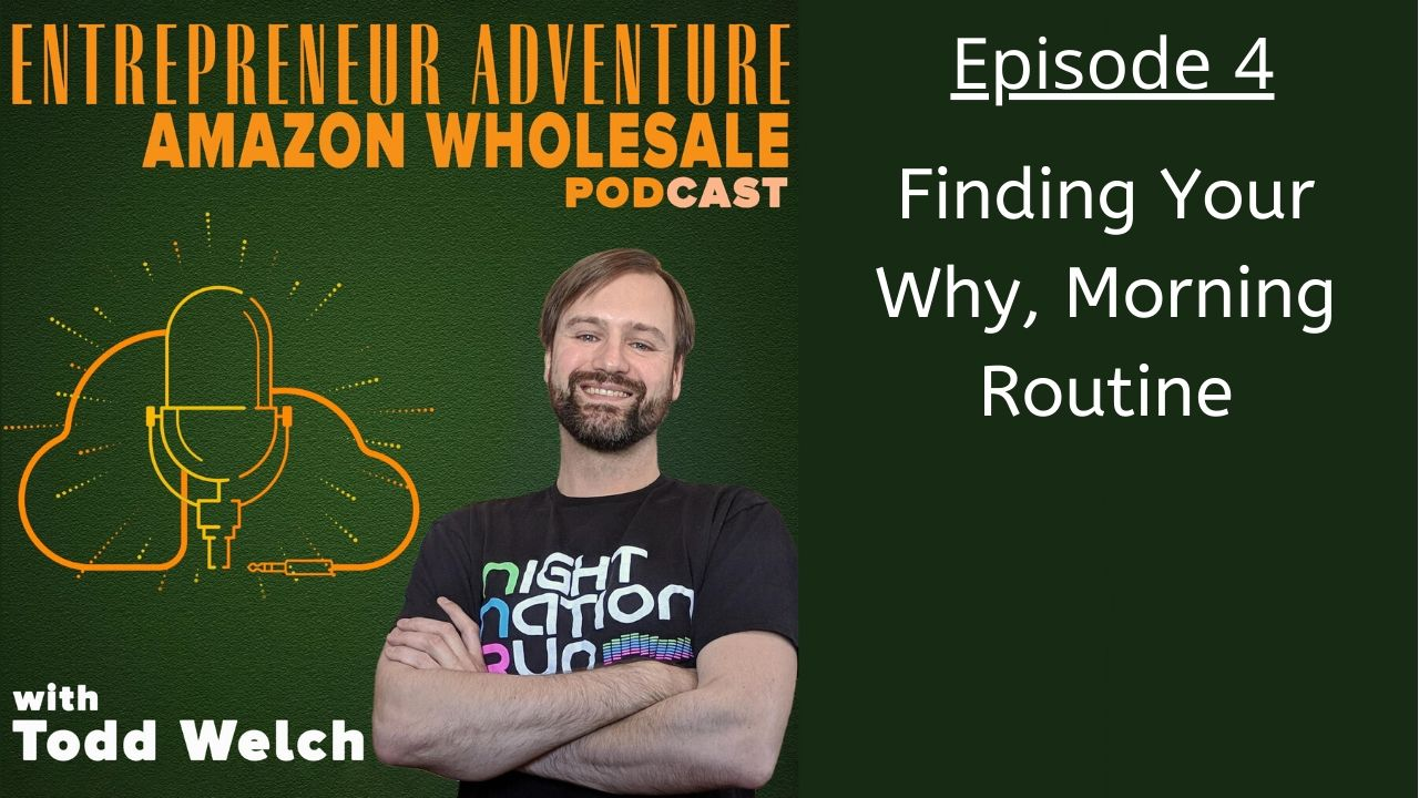 EA004 Find Your Why, Morning Routine, Mentality for Amazon Wholesale Business
