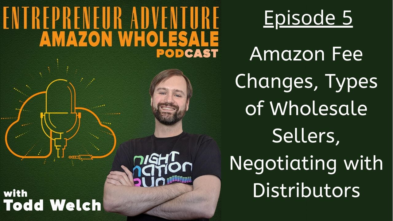 EA5 Amazon Fee Changes, Types of Wholesale Sellers, Negotiating with Distributors