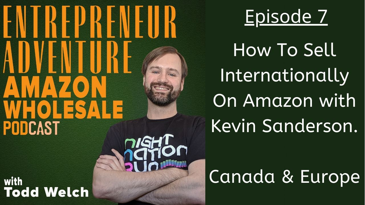 EA7 How To Sell Internationally On Amazon with Kevin Sanderson