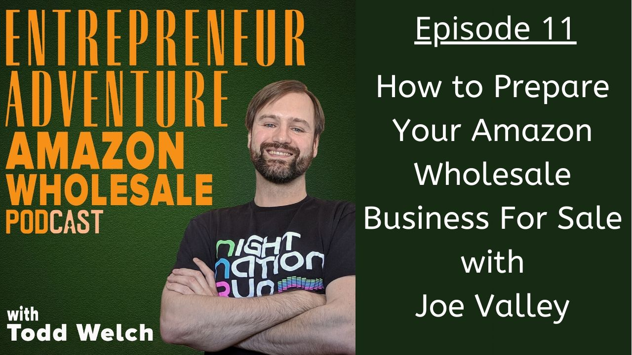 EA11: How To Prepare Your Amazon Wholesale Business For Sale with Joe Valley